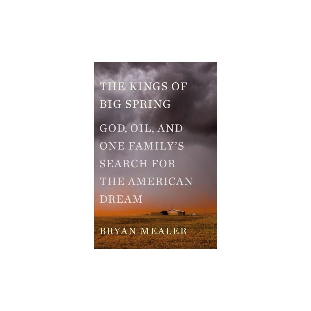 Kings of Big Spring : God, Oil, and One Family's Search for the American Dream - Reprint (Paperback)