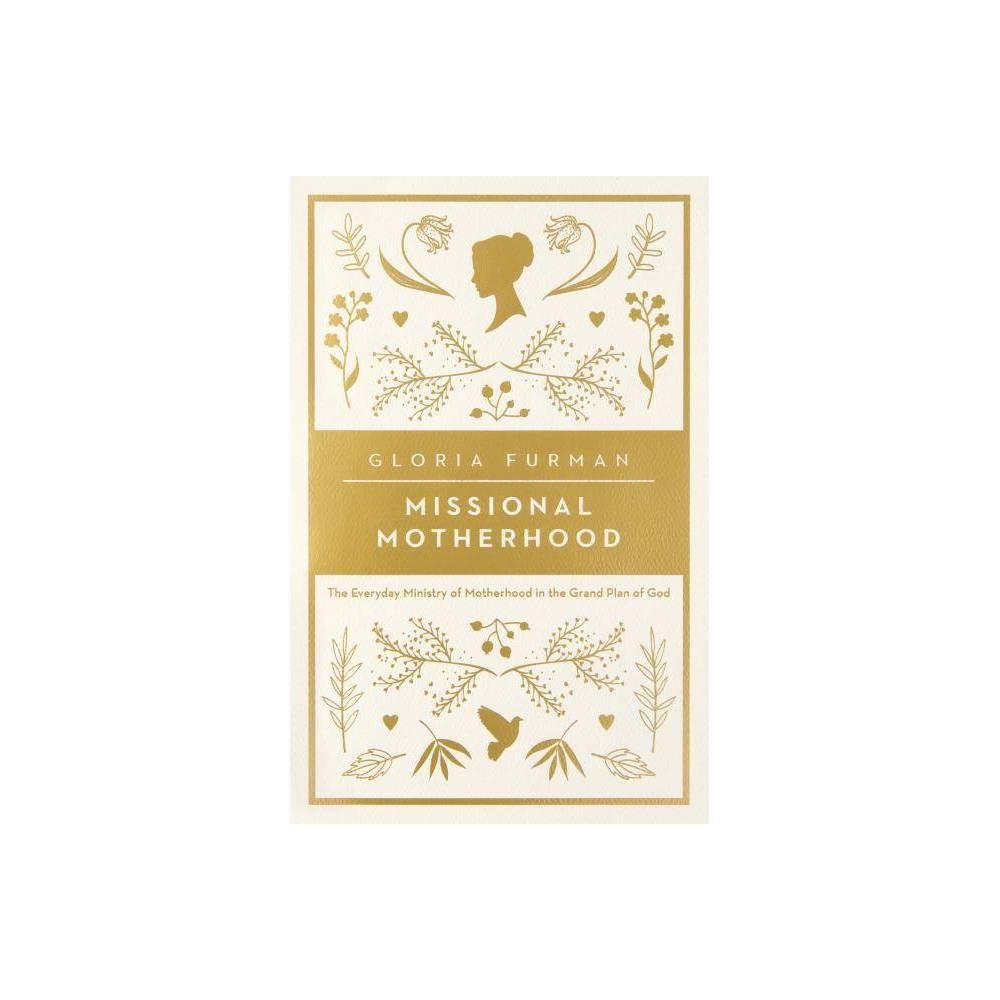 Missional Motherhood Gospel Coalition By Gloria Furman Paperback