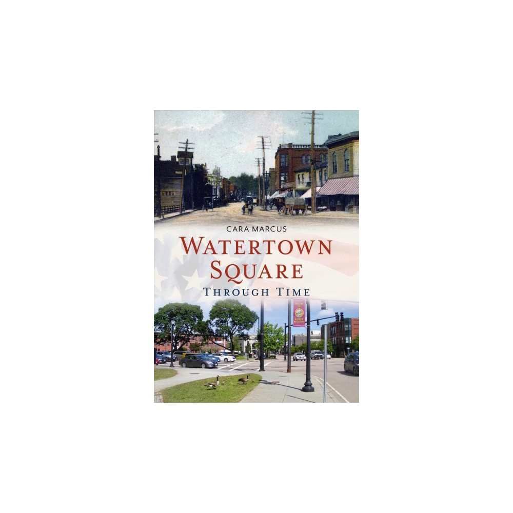 Watertown Square Through Time - (America Through Time) by Cara Marcus (Paperback)