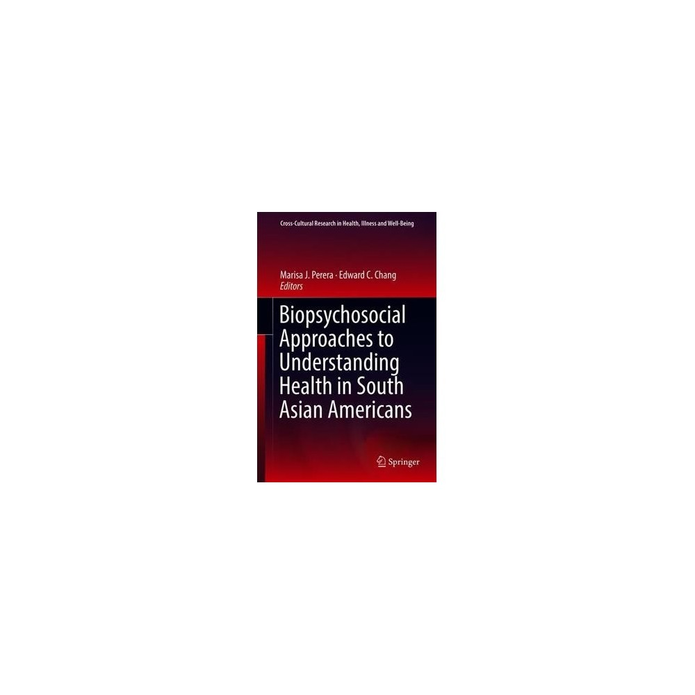 Biopsychosocial Approaches to Understanding Health in South Asian Americans - (Hardcover)