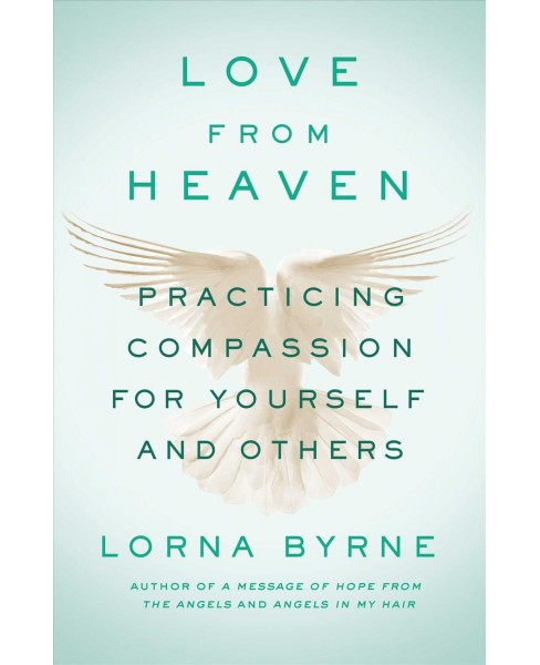 Love from Heaven : Practicing Compassion for Yourself and Others -  Reprint by Lorna Byrne (Paperback) - image 1 of 1