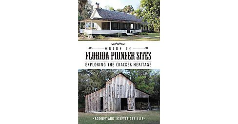 Guide to Florida Pioneer Sites : Exploring the Cracker Heritage (Paperback) (Rodney Carlisle & Loretta - image 1 of 1