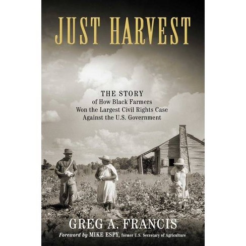 """Just Harvest: The Story Of How Black Farmers Won The Largest - by Gregorio """"Greg"""" Francis (Hardcover) - image 1 of 1"""