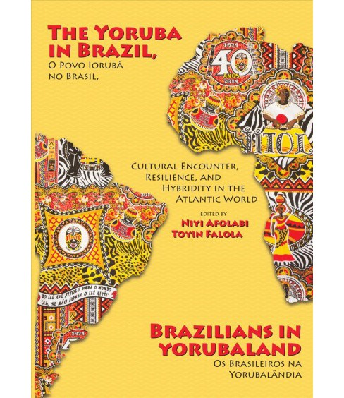 Yoruba in Brazil, Brazilians in Yorubaland : Cultural Encounter, Resilience, and Hybridity in the - image 1 of 1