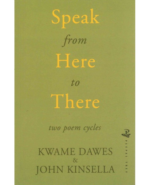 Speak from Here to There : Two Poem Cycles (Paperback) (Kwame Dawes & John Kinsella) - image 1 of 1
