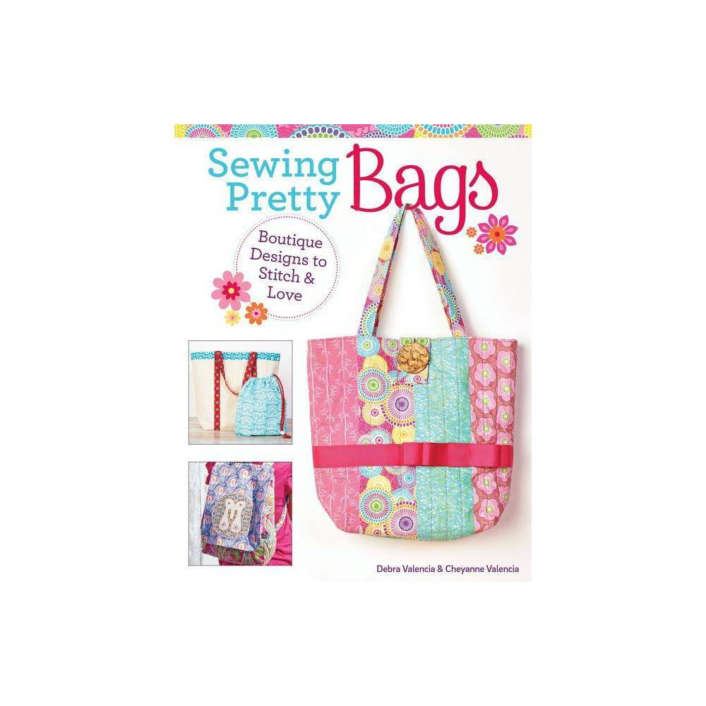 Sewing Pretty Bags - by Cheyanne Valencia (Paperback) Sew Quick and Easy Modern Bags Why buy an ordinary off-the-shelf bag, when you can sew a cute bag in just a day or a weekend? Make your own pretty bag that really sets you apart from the crowd. Sewing Pretty Bags shows you how, with simple sewing projects to stitch and love. Sewing sisters Debra and Cheyanne Valencia present 12 quick and easy projects for sewing boutique handbags, shopping totes, pouches, and more. With step-by-step instructions and fresh, modern designs, they show how to make beautiful bags for both fashion and functional uses. Get inspired to express your unique personality with the stunning prints and colors of today's contemporary fabrics. You'll look stylish carrying your one-of-a-kind accessory, personalized with fancy trims, pockets, beads, flowers, or embroidery. - Sew your own stylish handbags, shopping totes, pouches, and more - Contemporary boutique designs for both fashion and function - 12 quick and easy projects, with step-by-step instructions - Get inspired to use designer fabrics in stunning prints and colors - Personalize your bag with stunning embellishments