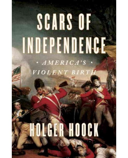 Scars of Independence : America's Violent Birth -  by Holger Hoock (Hardcover) - image 1 of 1