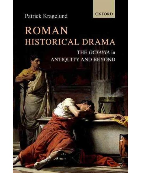 Roman Historical Drama : The Octavia in Antiquity and Beyond (Hardcover) (Patrick Kragelund) - image 1 of 1
