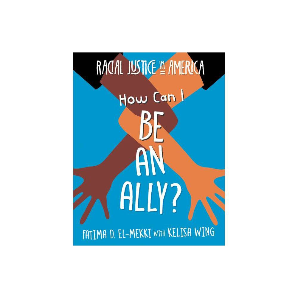 How Can I Be An Ally 21st Century Skills Library Racial Justice In America By Fatima D El Mekki Kelisa Wing Paperback