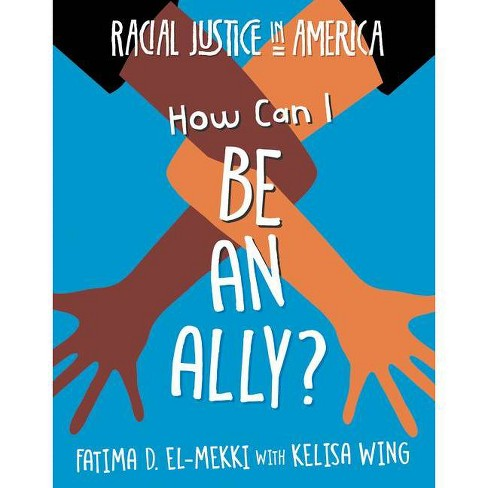 How Can I Be an Ally? - (21st Century Skills Library: Racial Justice in America) by  Fatima D El-Mekki & Kelisa Wing (Paperback) - image 1 of 1