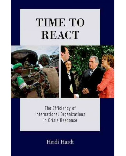 Time to React : The Efficiency of International Organizations in Crisis Response (Reprint) (Paperback) - image 1 of 1