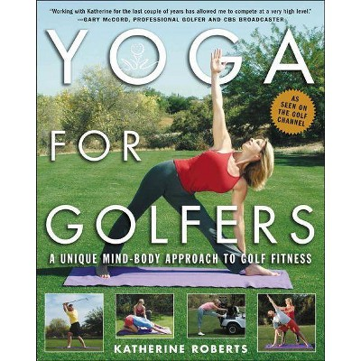 Yoga For Golfers By Katherine Roberts Paperback Target