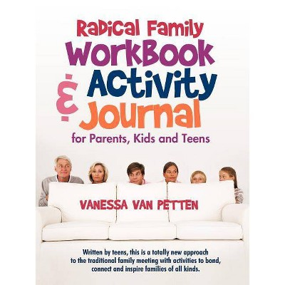 Radical Family Workbook and Activity Journal for Parents, Kids and Teens - by  Vanessa Van Petten (Paperback)