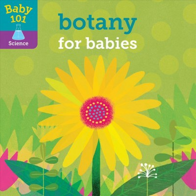 Botany for Babies - (Baby 101)by Jonathan Litton (Hardcover)