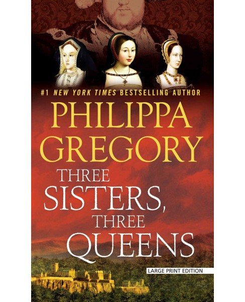 Three Sisters, Three Queens (Large Print) (Hardcover) (Philippa Gregory) - image 1 of 1