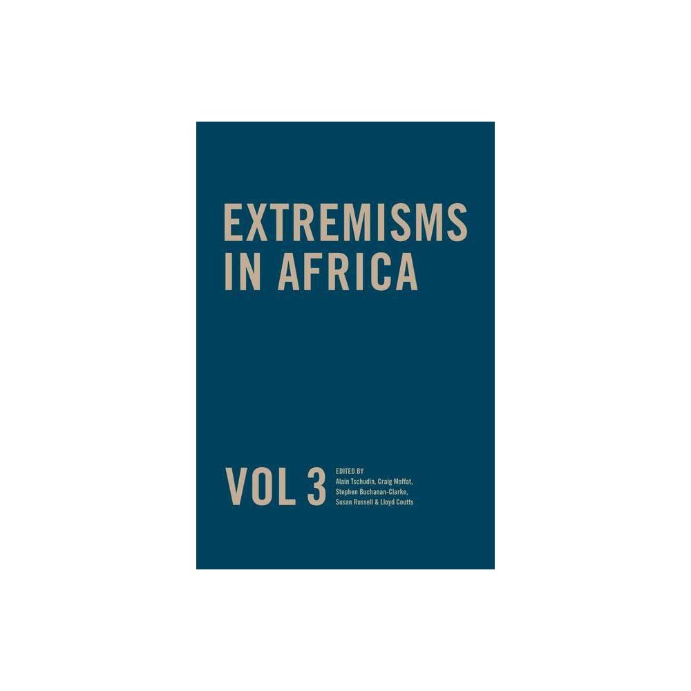 Extremisms In Africa Vol 3 Volume 3 By Susan Russell Alain Tschudin Stephen Buchanan Clarke Craig Moffat Lloyd Coutts Paperback