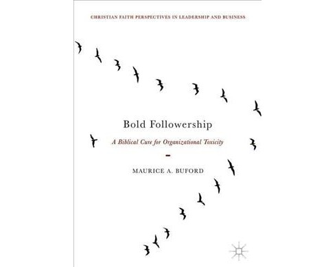 Bold Followership : A Biblical Cure for Organizational Toxicity -  by Maurice A. Buford (Hardcover) - image 1 of 1
