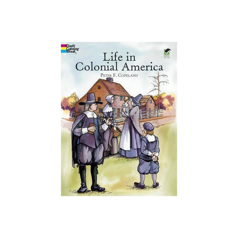 Life In Colonial America Coloring Book Dover History Coloring Book By Peter F Copeland Paperback