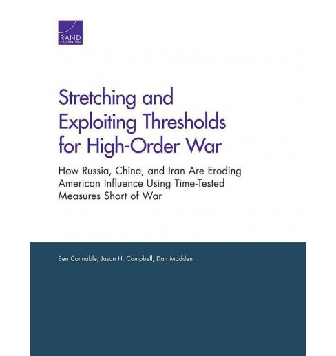 Stretching and Exploiting Thresholds for High-order War : How Russia, China, and Iran Are Eroding - image 1 of 1