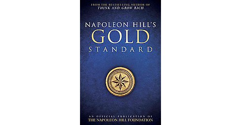 Napoleon Hill's Gold Standard : An Official Publication of the Napoleon Hill Foundation (Reprint) - image 1 of 1