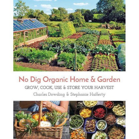 No Dig Organic Home & Garden - by  Charles Dowding & Stephanie Hafferty (Paperback) - image 1 of 1