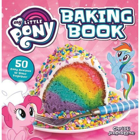My Little Pony Baking Book - by  Christi Johnstone (Hardcover) - image 1 of 1