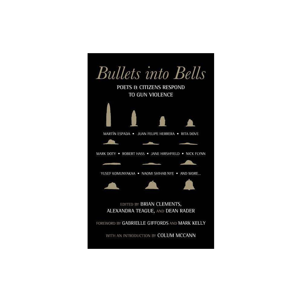 Bullets Into Bells By Brian Clements Alexandra Teague Dean Rader Paperback