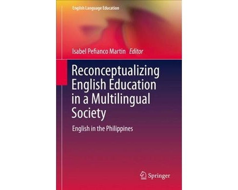 Re-conceptualizing English Education in a Multilingual Society : English in the Philippines - image 1 of 1