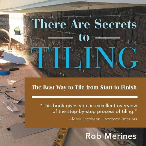 There Are Secrets to Tiling - by  Rob Merines (Paperback) - image 1 of 1
