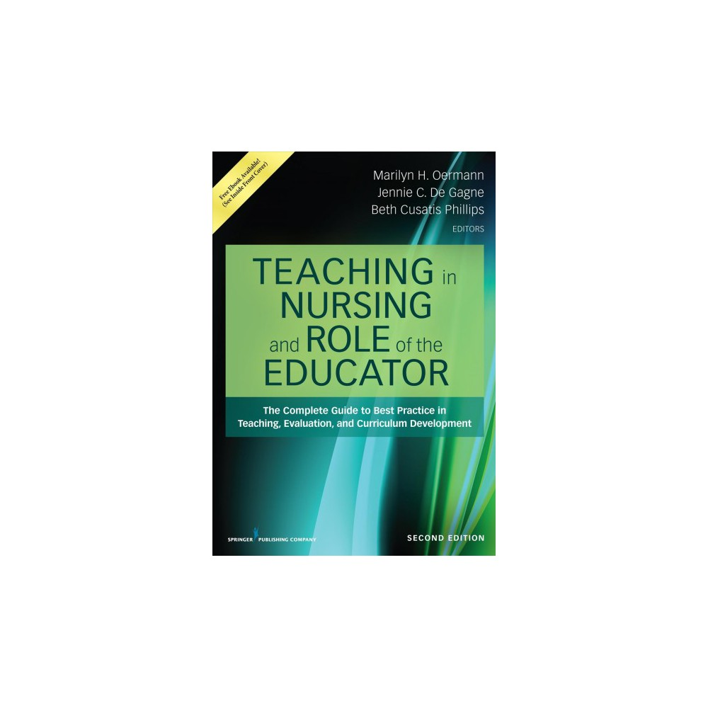 Teaching in Nursing and Role of the Educator : The Complete Guide to Best Practice in Teaching,