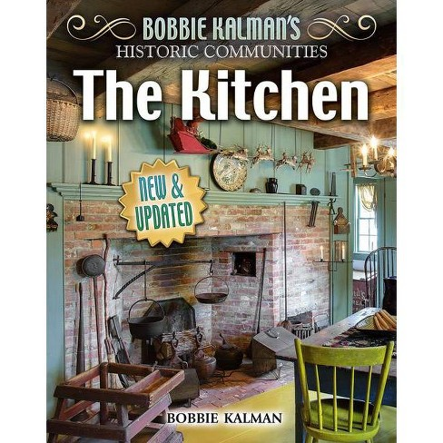 The Kitchen (Revised Edition) - (Historic Communities) by  Bobbie Kalman (Hardcover) - image 1 of 1
