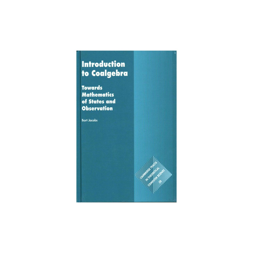 Introduction to Coalgebra : Towards Mathematics of States and Observation (Hardcover) (Bart Jacobs)
