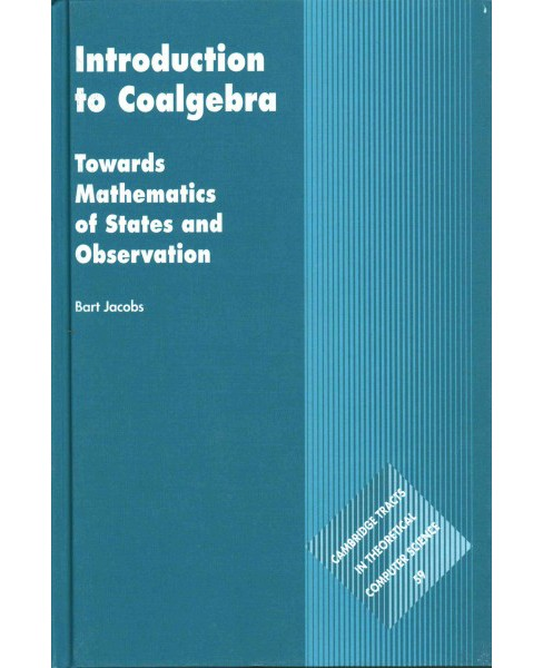 Introduction to Coalgebra : Towards Mathematics of States and Observation (Hardcover) (Bart Jacobs) - image 1 of 1