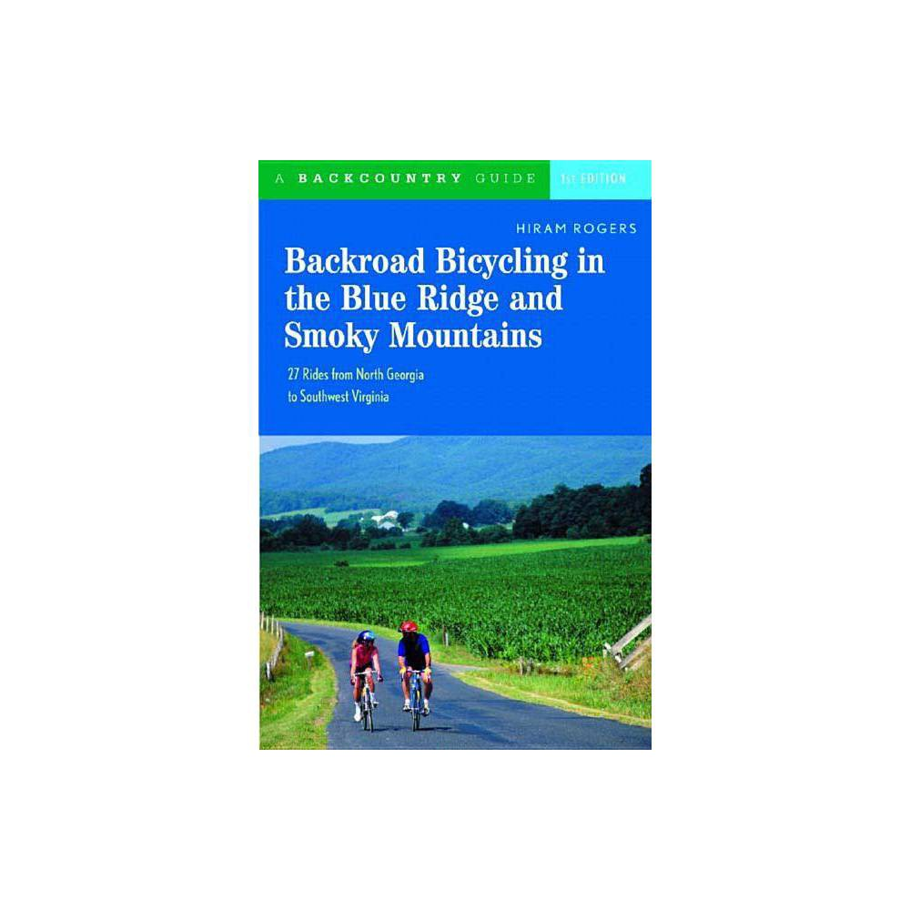 Backroad Bicycling In The Blue Ridge And Smoky Mountains By Hiram Rogers Paperback