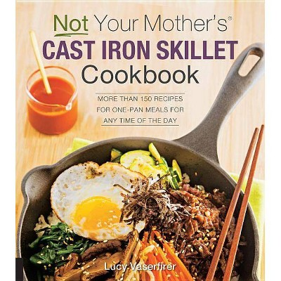 Not Your Mother's Cast Iron Skillet Cookbook - by Lucy Vaserfirer (Paperback)