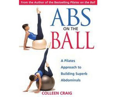 Abs on the Ball : A Pilates Approach to Building Superb Abdominals (Paperback) (Colleen Craig) - image 1 of 1