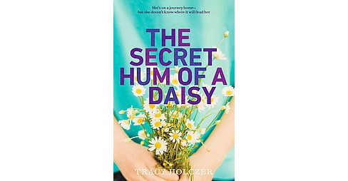 Secret Hum of a Daisy (Reprint) (Paperback) (Tracy Holczer) - image 1 of 1