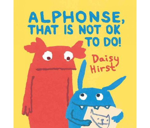 Alphonse, That Is Not Ok to Do! (School And Library) (Daisy Hirst) - image 1 of 1