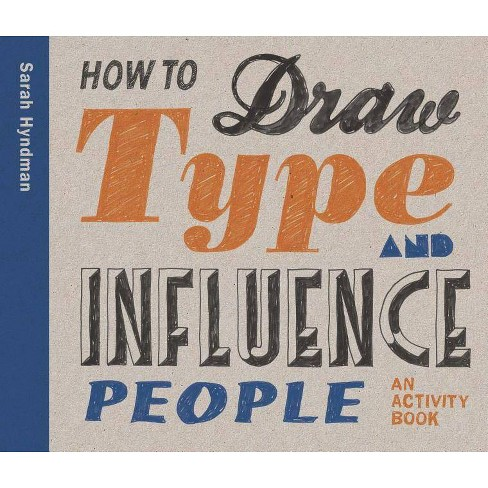 How to Draw Type and Influence People - by  Sarah Hyndman (Paperback) - image 1 of 1