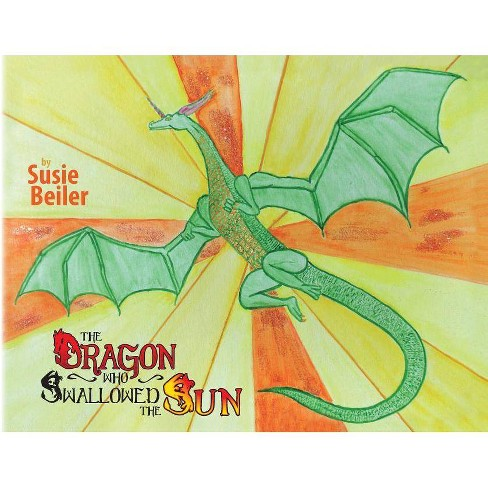The Dragon Who Swallowed The Sun - by  Susie Beiler (Paperback) - image 1 of 1