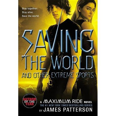Saving the World and Other Extreme Sport ( Maximum Ride) (Reprint, Reissue) (Paperback) by James Patterson