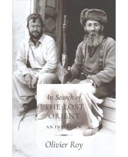 In Search of the Lost Orient : An Interview (Hardcover) (Olivier Roy) - image 1 of 1