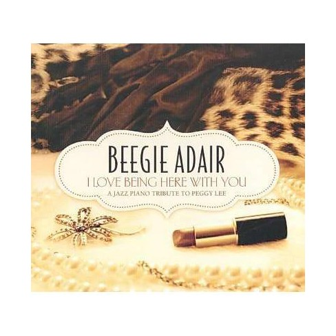 Beegie Adair - I Love Being Here with You: A Jazz Piano Tribute to Peggy Lee (Digipak) (CD) - image 1 of 1
