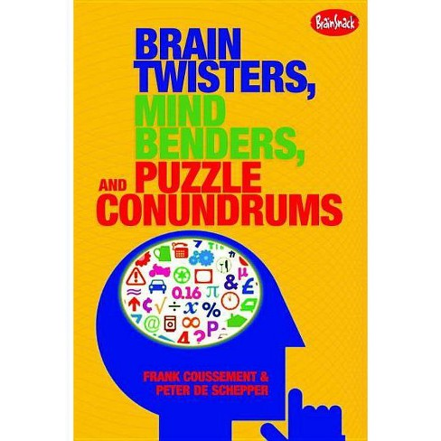 Brain Twisters, Mind Benders, and Puzzle Conundrums - by  Frank Coussement & Peter de Schepper - image 1 of 1