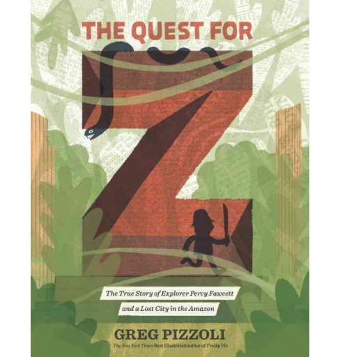Quest for Z : The True Story of Explorer Percy Fawcett and a Lost City in the Amazon - (School And - image 1 of 1