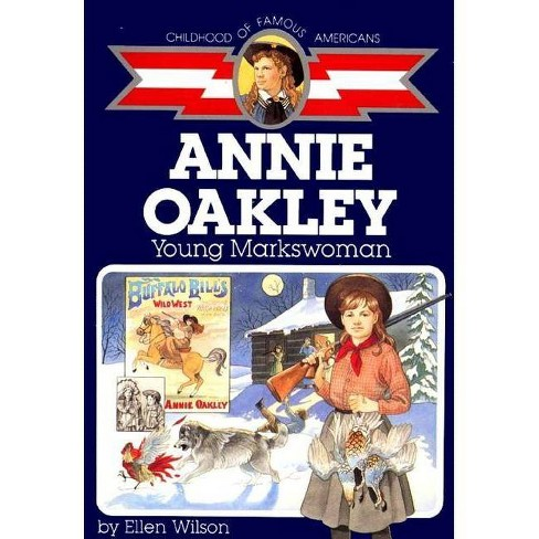 Annie Oakley - (Childhood of Famous Americans (Paperback)) by  Ellen Wilson (Paperback) - image 1 of 1