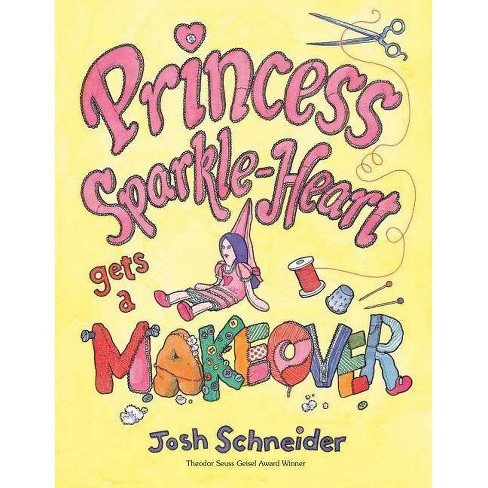 Princess Sparkle-Heart Gets a Makeover - by  Josh Schneider (Hardcover) - image 1 of 1