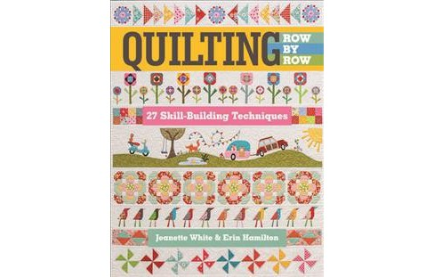 Quilting Row by Row : 27 Skill-building Techniques: Includes Pattern -  (Paperback) - image 1 of 1