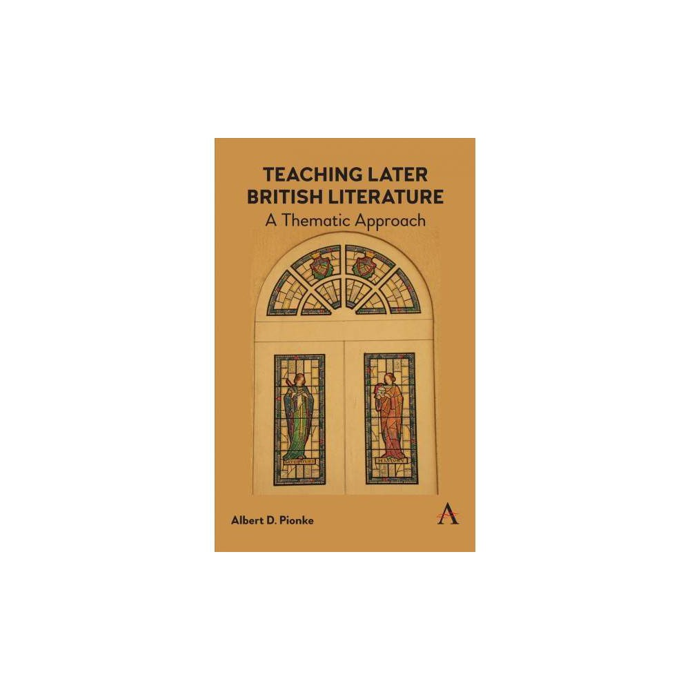 Teaching Later British Literature : A Thematic Approach - by Albert D. Pionke (Hardcover)