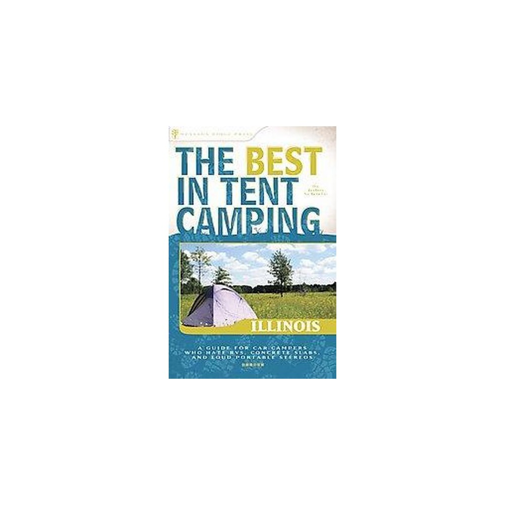 Best in Tent Camping Illinois : A Guide for Car Campers Who Hate Rvs, Concrete Slabs, and Loud Portable